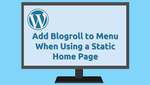 Add Blogroll to Menu When Using a Static Home Page