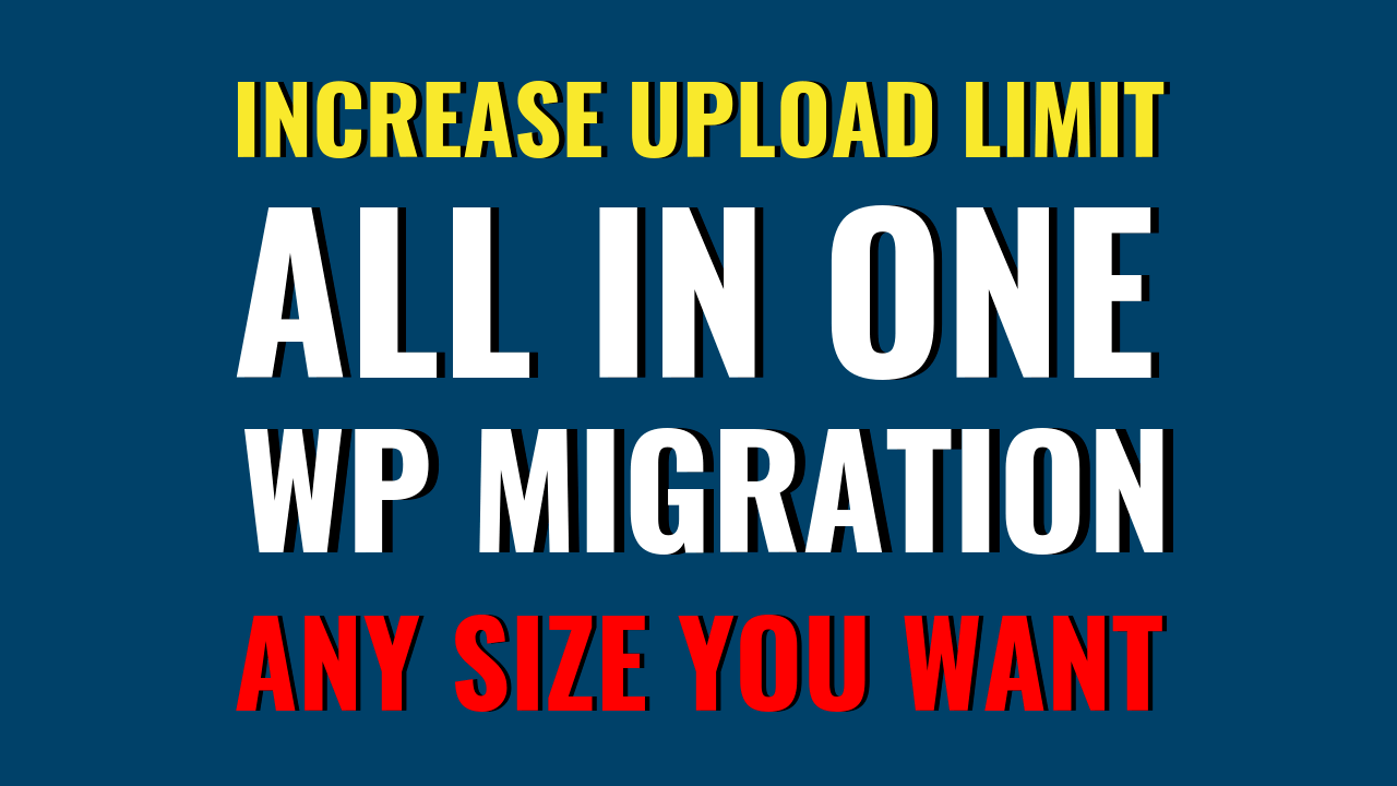 Increase Upload Limit All In One WP Migration